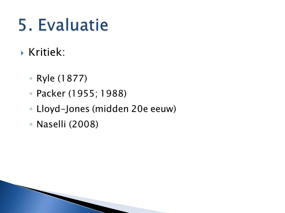  Kritiek: ◦ Ryle (1877) ◦ Packer (1955; 1988) ◦ Lloyd-Jones (midden 20e eeuw) ◦ Naselli (2008)