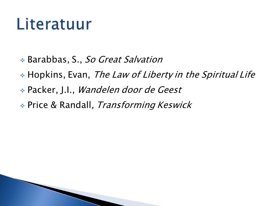  Barabbas, S., So Great Salvation  Hopkins, Evan, The Law of Liberty in the Spiritual Life  Packer, J.I., Wandelen door de Geest  Price & Randall, Transforming Keswick