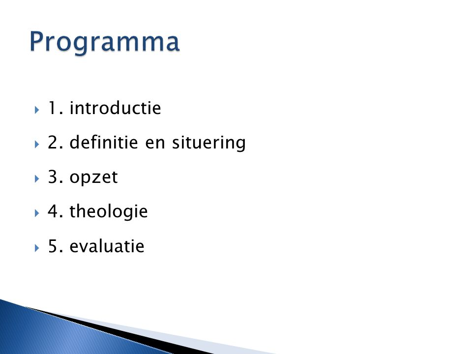 1. introductie  2. definitie en situering  3. opzet  4. theologie  5. evaluatie