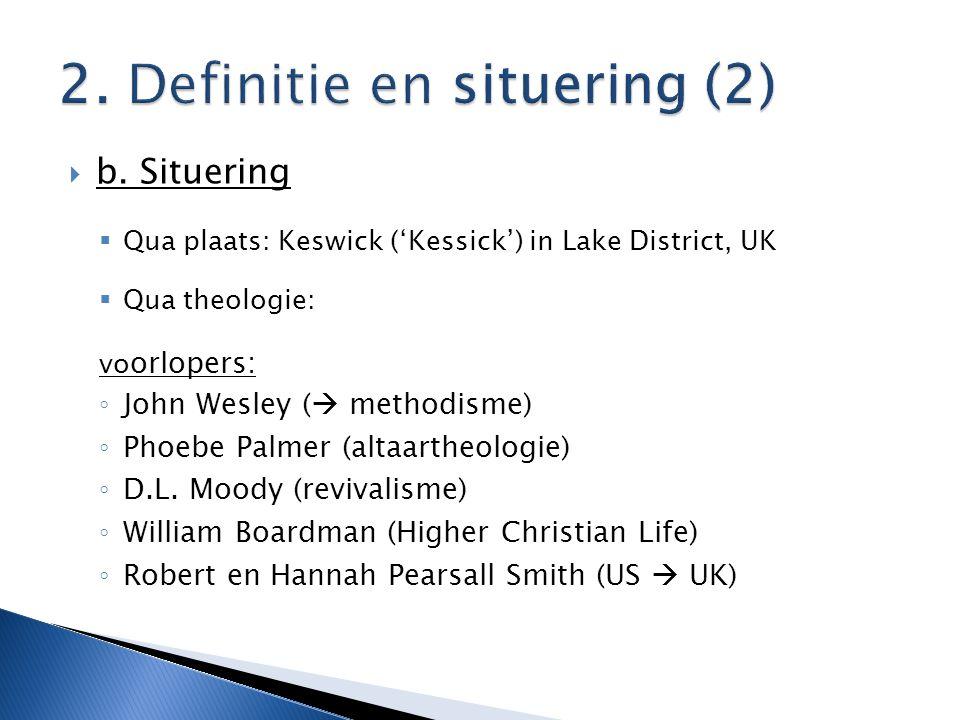  b. Situering  Qua plaats: Keswick ('Kessick') in Lake District, UK  Qua theologie: vo orlopers: ◦ John Wesley (  methodisme) ◦ Phoebe Palmer (alt