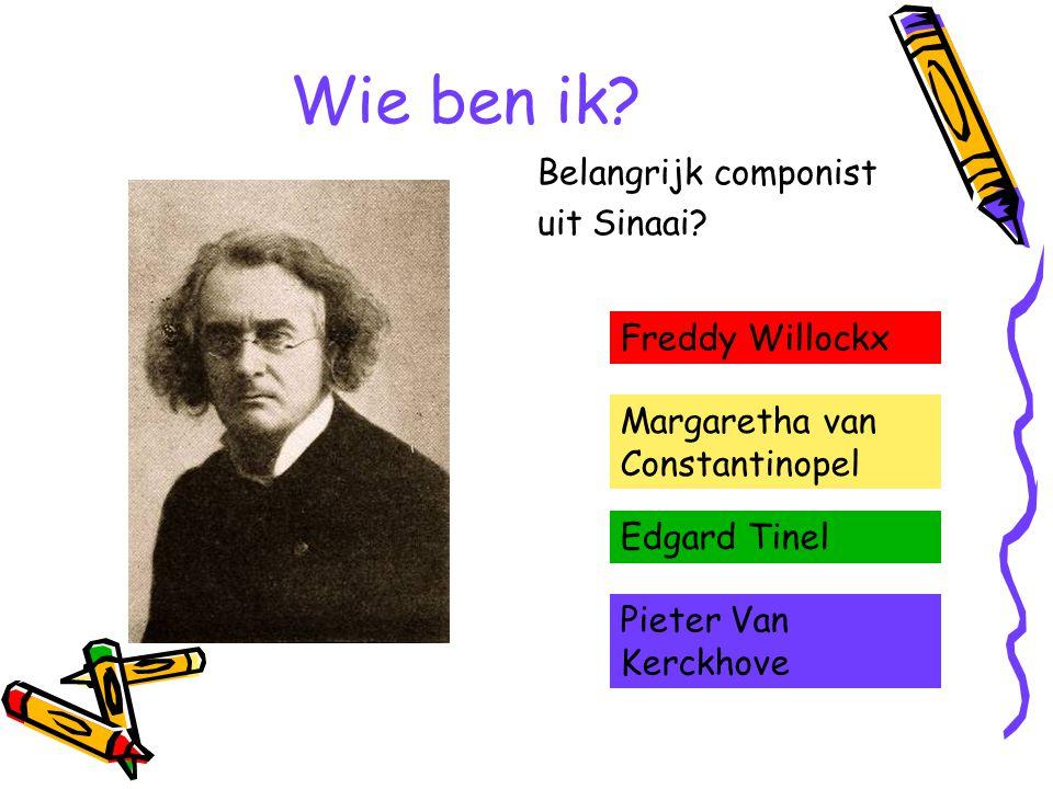 Wie ben ik? Belangrijk componist uit Sinaai? Freddy Willockx Margaretha van Constantinopel Edgard Tinel Pieter Van Kerckhove