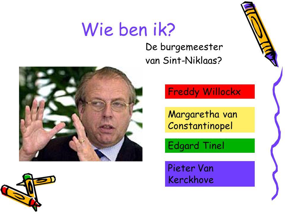 Wie ben ik? De burgemeester van Sint-Niklaas? Freddy Willockx Margaretha van Constantinopel Edgard Tinel Pieter Van Kerckhove