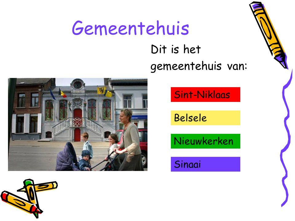Gemeentehuis Dit is het gemeentehuis van: Sint-Niklaas Belsele Nieuwkerken Sinaai