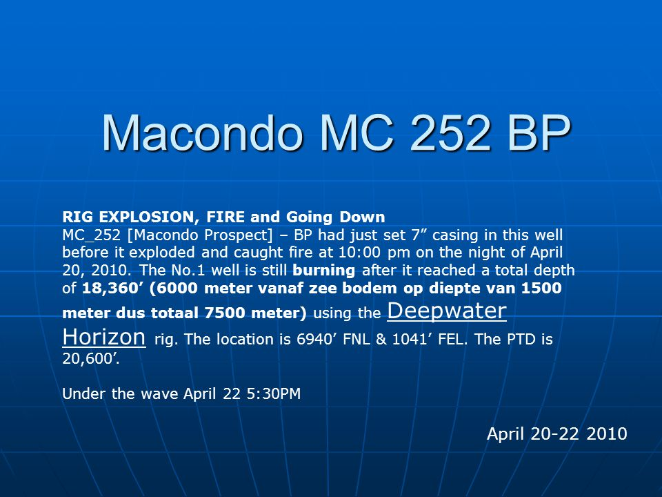 "Macondo MC 252 BP April 20-22 2010 RIG EXPLOSION, FIRE and Going Down MC_252 [Macondo Prospect] – BP had just set 7"" casing in this well before it exp"