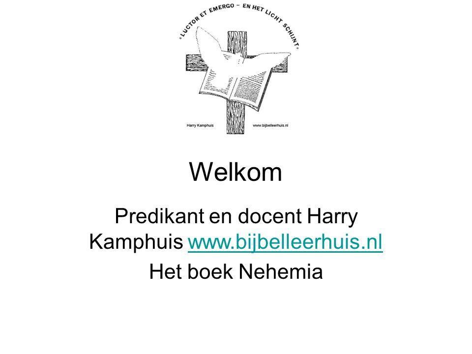 Welkom Predikant en docent Harry Kamphuis www.bijbelleerhuis.nlwww.bijbelleerhuis.nl Het boek Nehemia