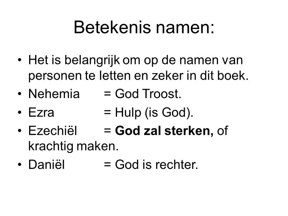 Betekenis namen: Het is belangrijk om op de namen van personen te letten en zeker in dit boek. Nehemia= God Troost. Ezra= Hulp (is God). Ezechiël= God