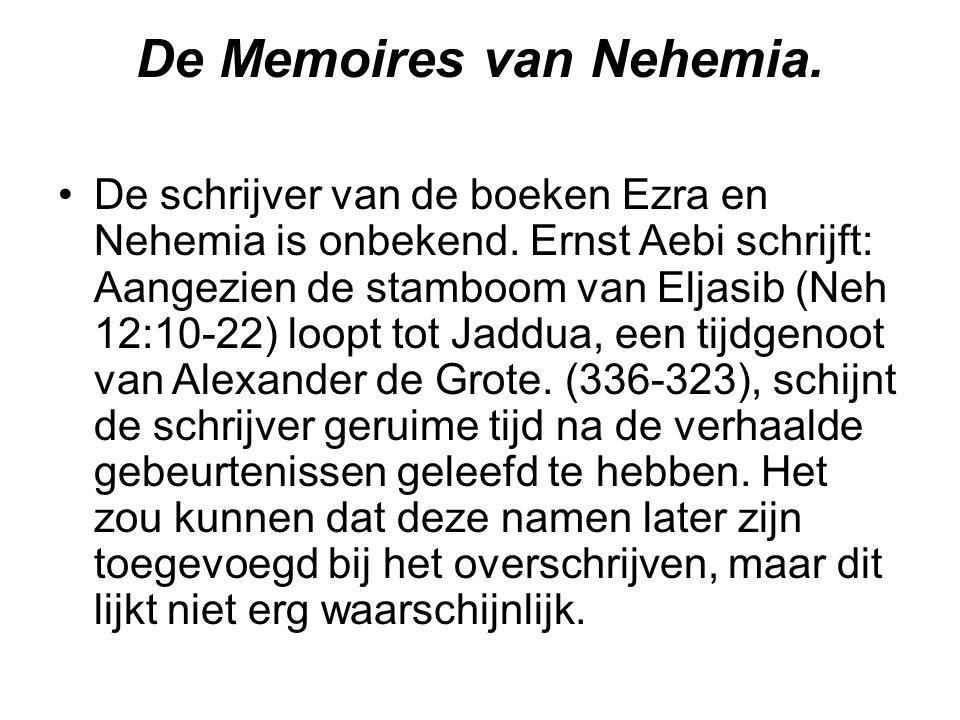 De Memoires van Nehemia. De schrijver van de boeken Ezra en Nehemia is onbekend. Ernst Aebi schrijft: Aangezien de stamboom van Eljasib (Neh 12:10-22)