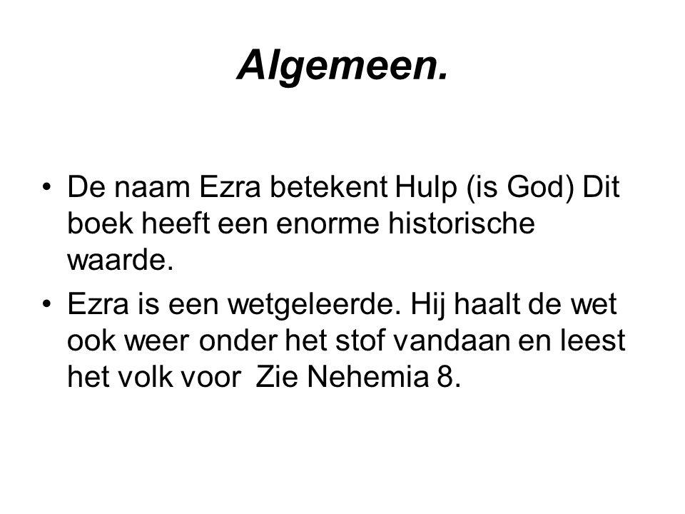 Algemeen. De naam Ezra betekent Hulp (is God) Dit boek heeft een enorme historische waarde. Ezra is een wetgeleerde. Hij haalt de wet ook weer onder h