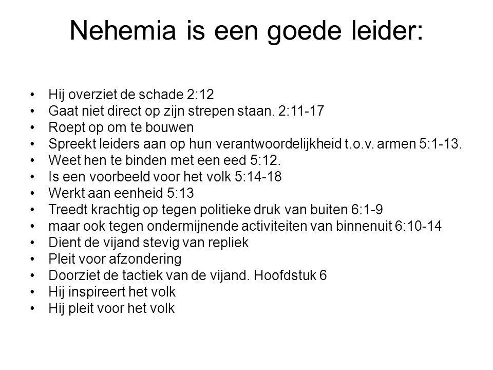 Nehemia is een goede leider: Hij overziet de schade 2:12 Gaat niet direct op zijn strepen staan. 2:11-17 Roept op om te bouwen Spreekt leiders aan op