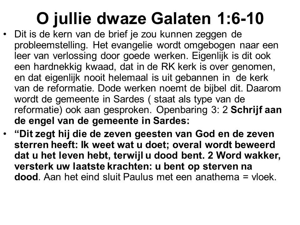 O jullie dwaze Galaten 1:6-10 Dit is de kern van de brief je zou kunnen zeggen de probleemstelling. Het evangelie wordt omgebogen naar een leer van ve