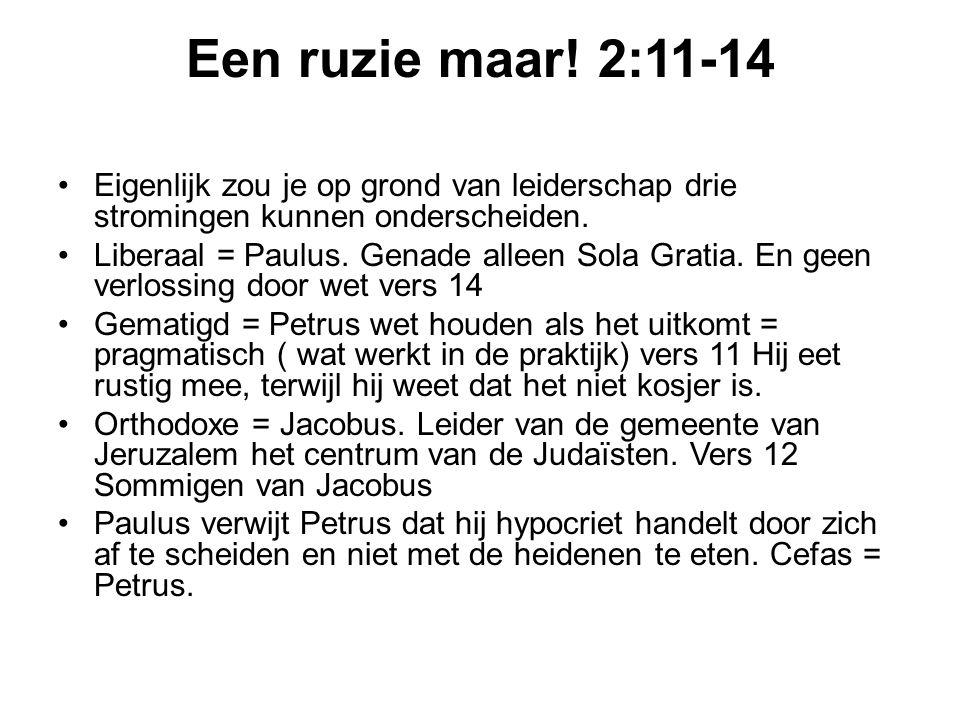 Een ruzie maar! 2:11-14 Eigenlijk zou je op grond van leiderschap drie stromingen kunnen onderscheiden. Liberaal = Paulus. Genade alleen Sola Gratia.