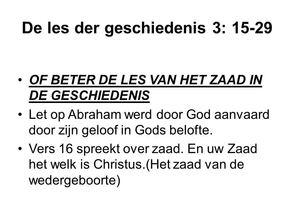 De les der geschiedenis 3: 15-29 OF BETER DE LES VAN HET ZAAD IN DE GESCHIEDENIS Let op Abraham werd door God aanvaard door zijn geloof in Gods beloft