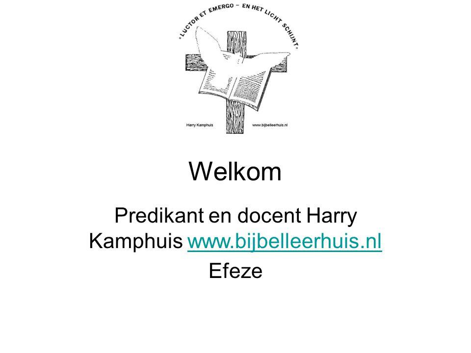 Welkom Predikant en docent Harry Kamphuis www.bijbelleerhuis.nlwww.bijbelleerhuis.nl Efeze