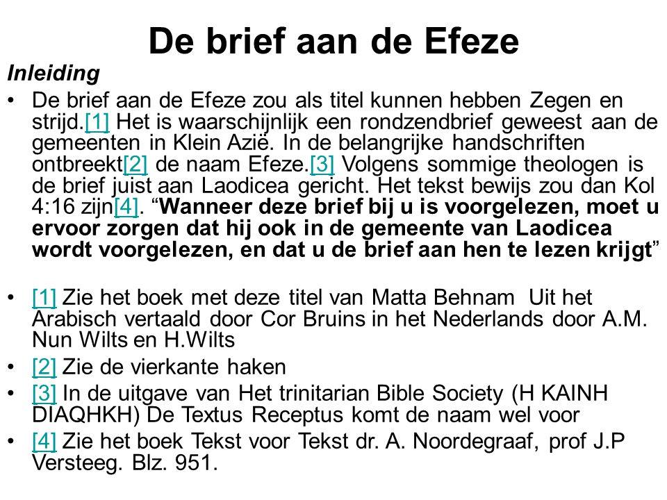 De brief aan de Efeze Inleiding De brief aan de Efeze zou als titel kunnen hebben Zegen en strijd.[1] Het is waarschijnlijk een rondzendbrief geweest