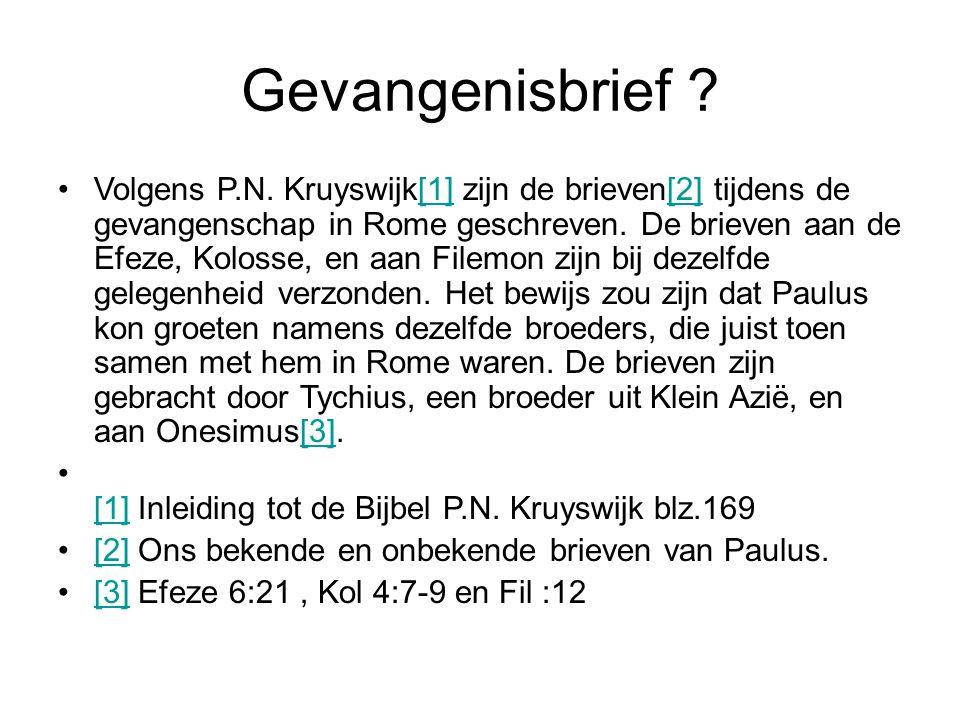 Gevangenisbrief ? Volgens P.N. Kruyswijk[1] zijn de brieven[2] tijdens de gevangenschap in Rome geschreven. De brieven aan de Efeze, Kolosse, en aan F