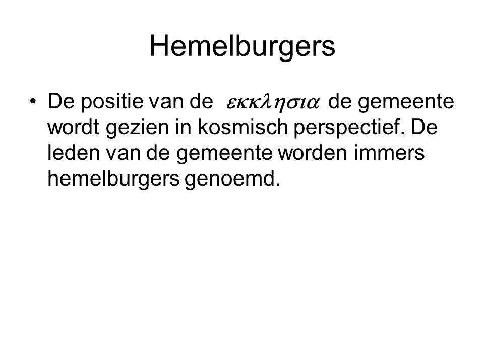 Hemelburgers De positie van de  de gemeente wordt gezien in kosmisch perspectief. De leden van de gemeente worden immers hemelburgers genoemd.