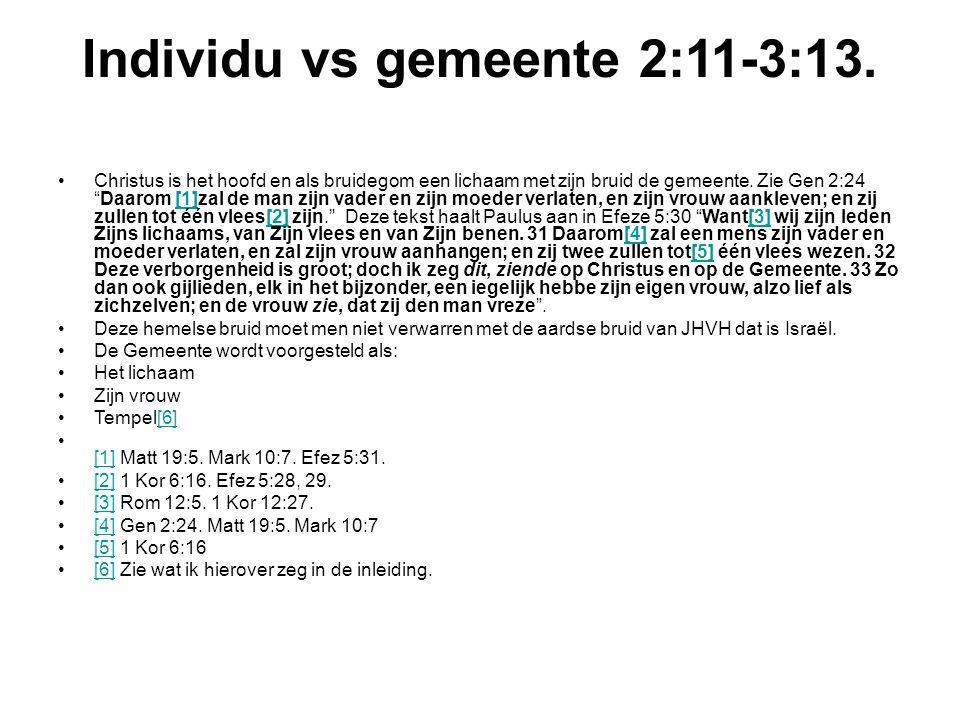 """Individu vs gemeente 2:11-3:13. Christus is het hoofd en als bruidegom een lichaam met zijn bruid de gemeente. Zie Gen 2:24 """"Daarom [1]zal de man zijn"""