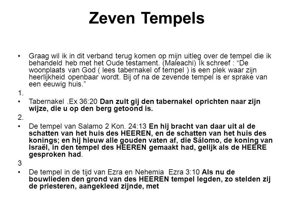 Zeven Tempels Graag wil ik in dit verband terug komen op mijn uitleg over de tempel die ik behandeld heb met het Oude testament. (Maleachi) Ik schreef