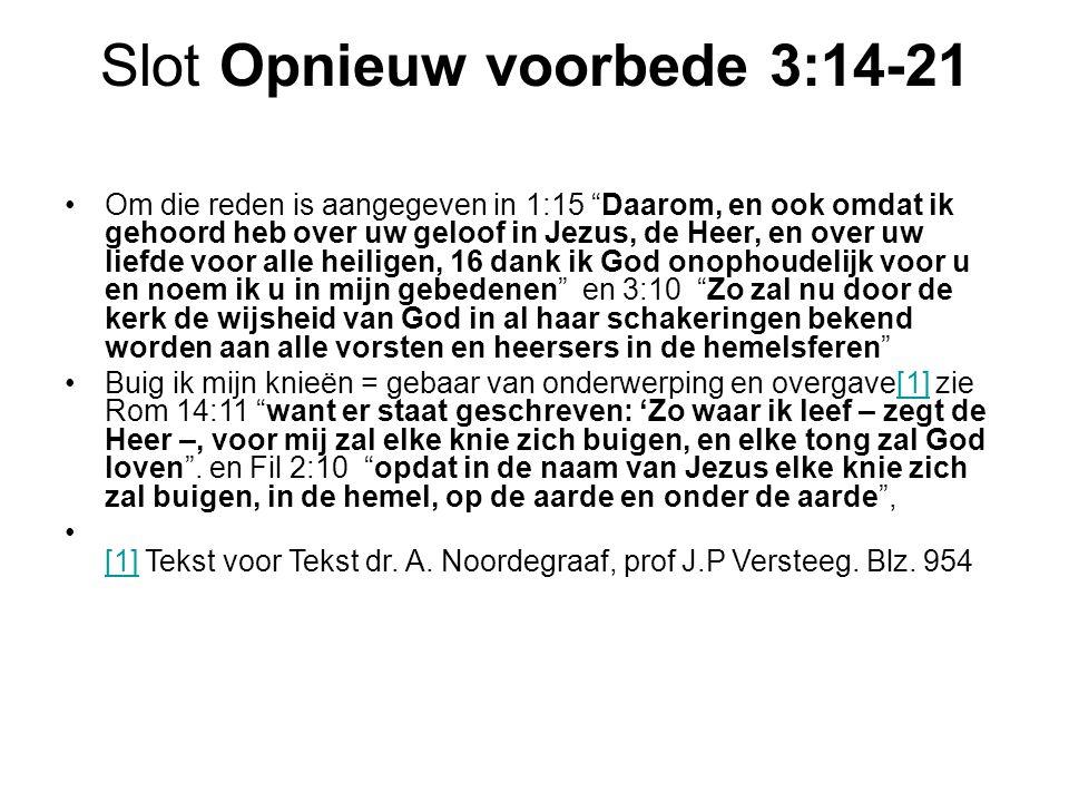 """Slot Opnieuw voorbede 3:14-21 Om die reden is aangegeven in 1:15 """"Daarom, en ook omdat ik gehoord heb over uw geloof in Jezus, de Heer, en over uw lie"""