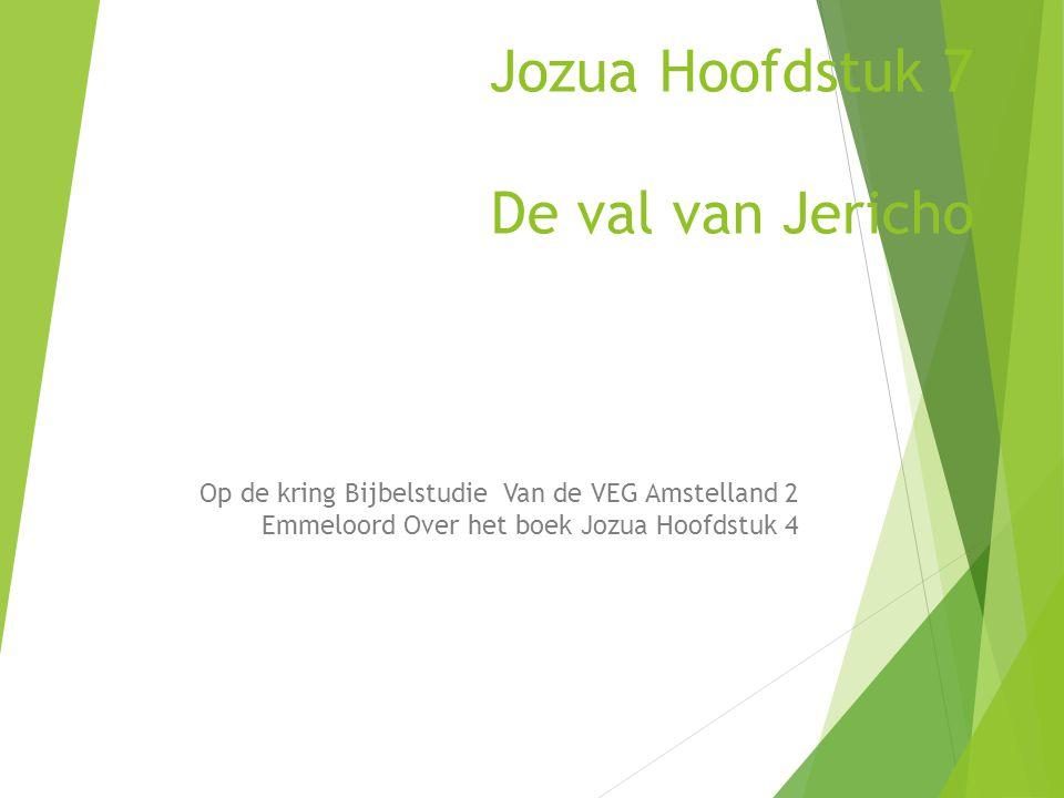 Jozua Hoofdstuk 7 De val van Jericho Op de kring Bijbelstudie Van de VEG Amstelland 2 Emmeloord Over het boek Jozua Hoofdstuk 4