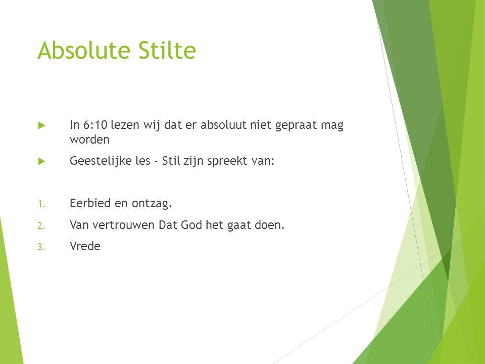 Absolute Stilte  In 6:10 lezen wij dat er absoluut niet gepraat mag worden  Geestelijke les - Stil zijn spreekt van: 1.