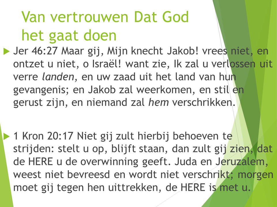 Van vertrouwen Dat God het gaat doen  Jer 46:27 Maar gij, Mijn knecht Jakob.