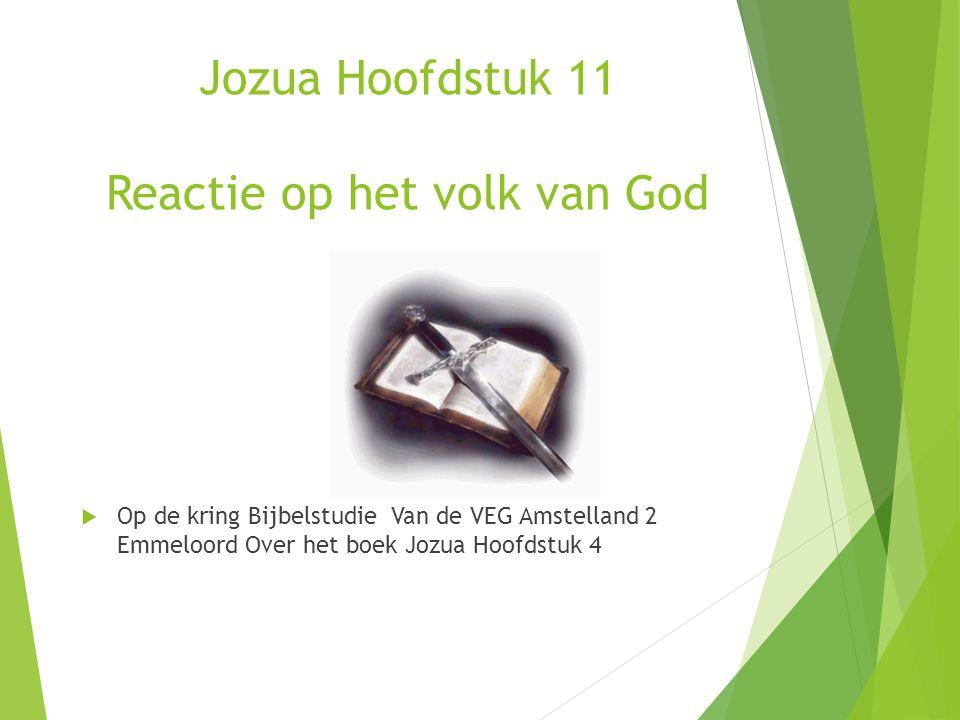 Jozua Hoofdstuk 11 Reactie op het volk van God  Op de kring Bijbelstudie Van de VEG Amstelland 2 Emmeloord Over het boek Jozua Hoofdstuk 4