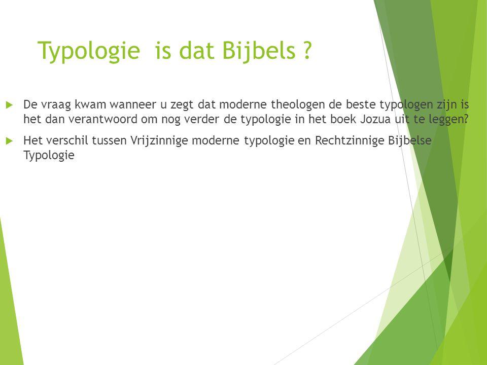 Typologie is dat Bijbels ?  De vraag kwam wanneer u zegt dat moderne theologen de beste typologen zijn is het dan verantwoord om nog verder de typolo