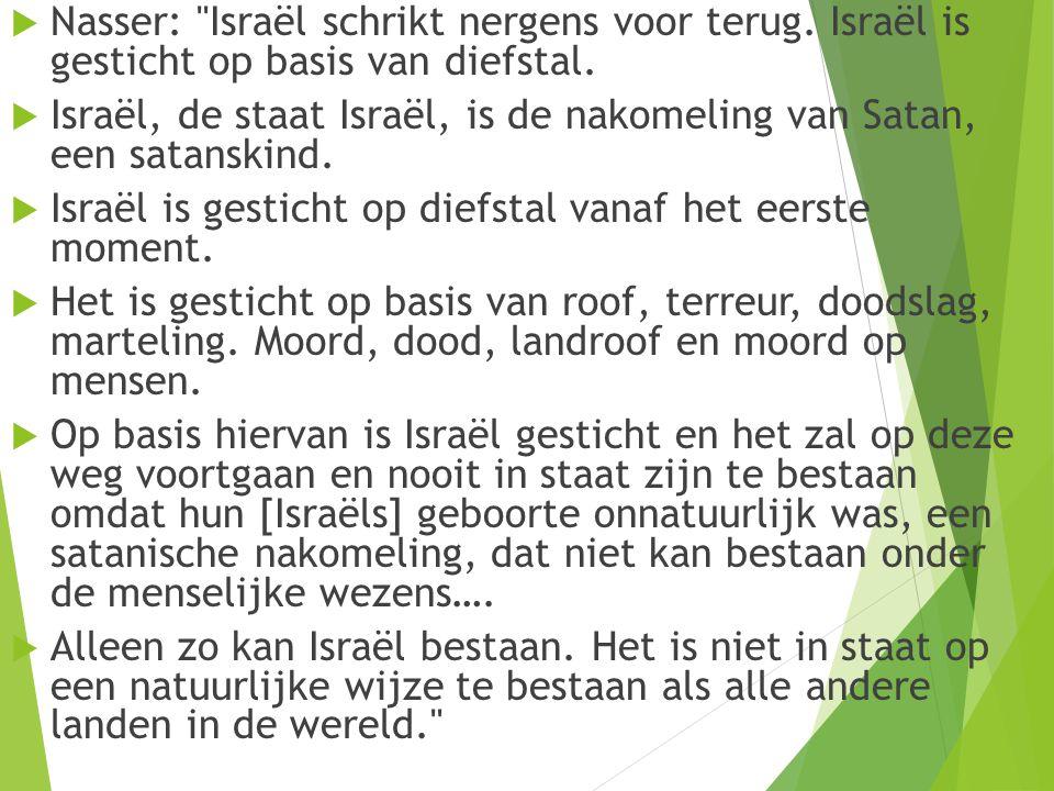  Nasser: Israël schrikt nergens voor terug. Israël is gesticht op basis van diefstal.