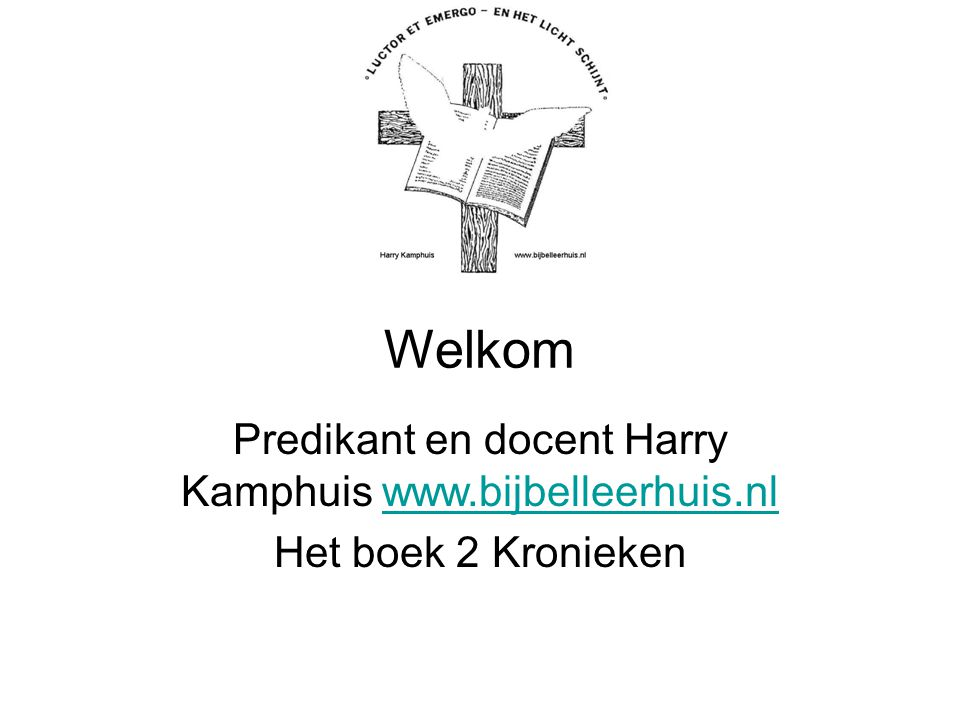 Welkom Predikant en docent Harry Kamphuis www.bijbelleerhuis.nlwww.bijbelleerhuis.nl Het boek 2 Kronieken