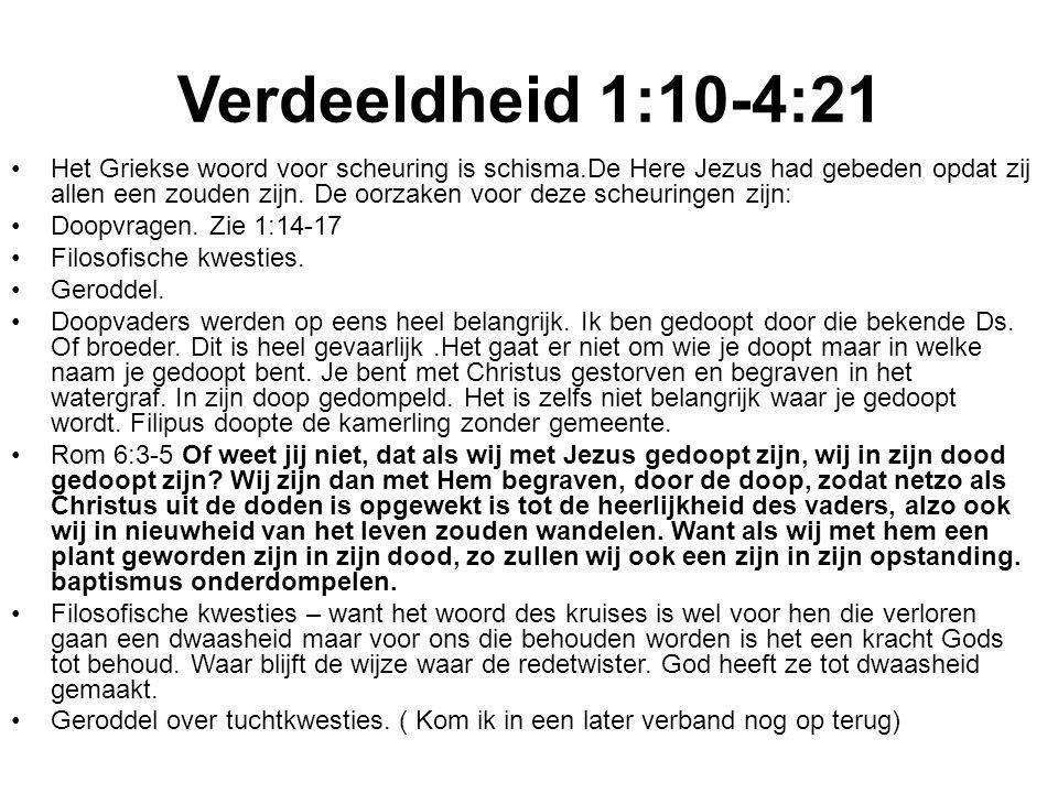 Verdeeldheid 1:10-4:21 Het Griekse woord voor scheuring is schisma.De Here Jezus had gebeden opdat zij allen een zouden zijn.