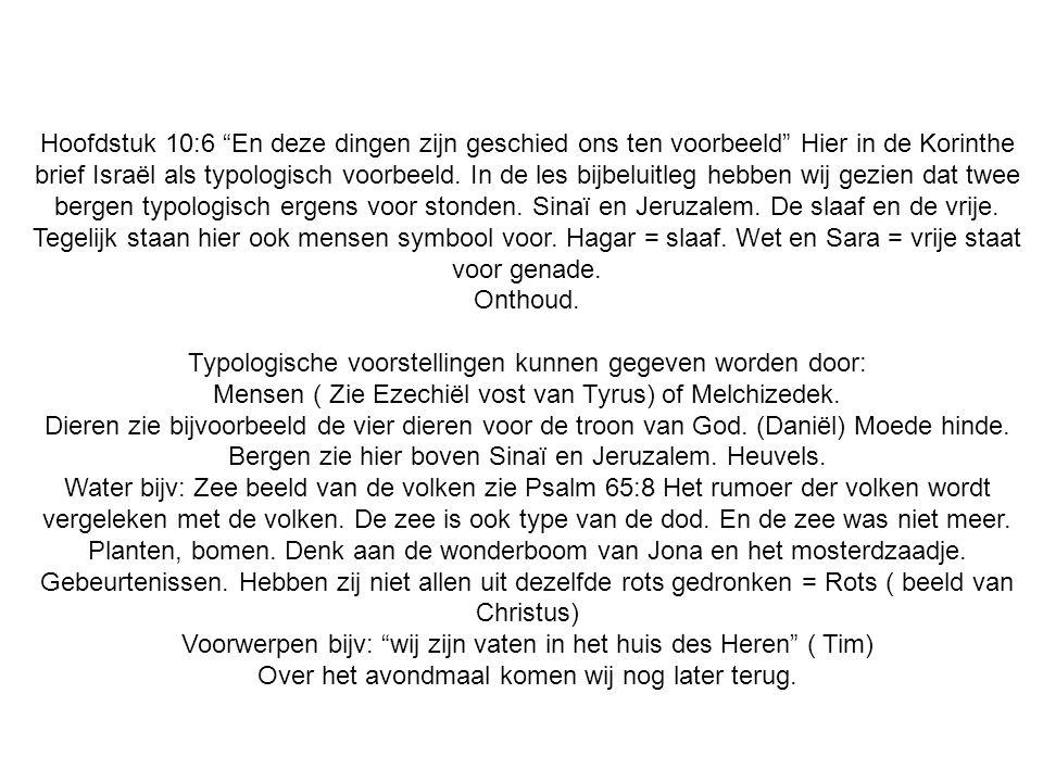 Hoofdstuk 10:6 En deze dingen zijn geschied ons ten voorbeeld Hier in de Korinthe brief Israël als typologisch voorbeeld.