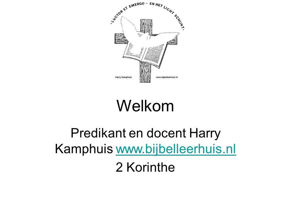 Welkom Predikant en docent Harry Kamphuis www.bijbelleerhuis.nlwww.bijbelleerhuis.nl 2 Korinthe