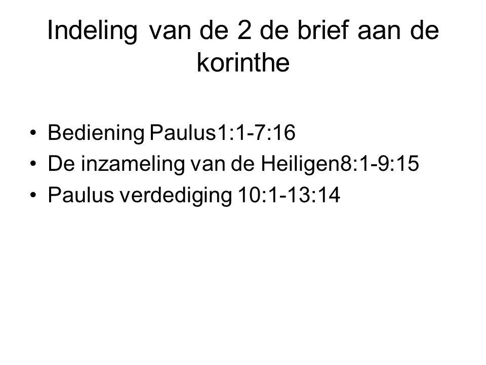 Indeling van de 2 de brief aan de korinthe Bediening Paulus1:1-7:16 De inzameling van de Heiligen8:1-9:15 Paulus verdediging 10:1-13:14