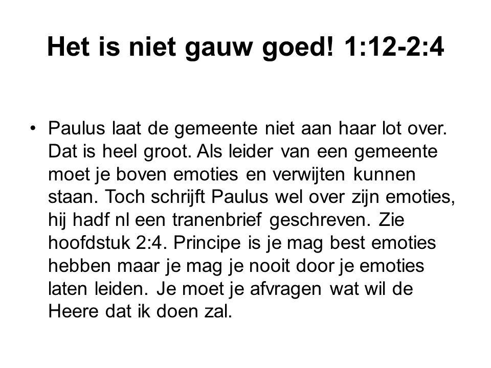Het is niet gauw goed.1:12-2:4 Paulus laat de gemeente niet aan haar lot over.