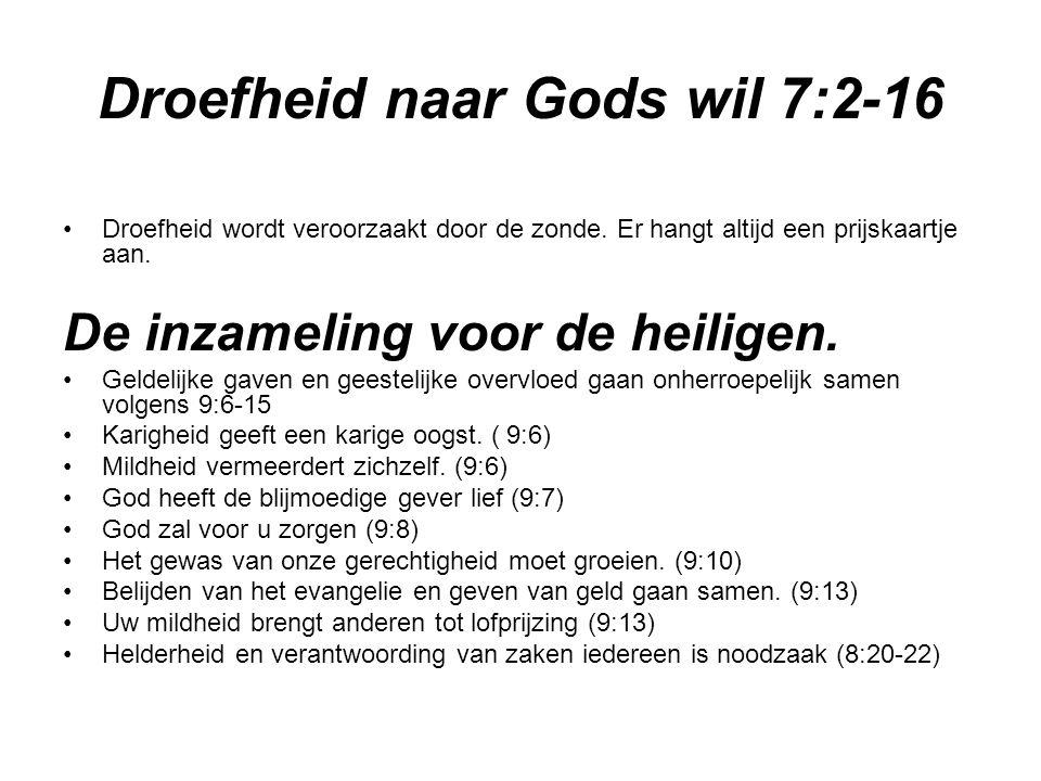 Droefheid naar Gods wil 7:2-16 Droefheid wordt veroorzaakt door de zonde.