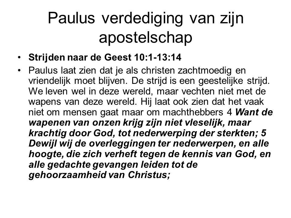 Paulus verdediging van zijn apostelschap Strijden naar de Geest 10:1-13:14 Paulus laat zien dat je als christen zachtmoedig en vriendelijk moet blijven.