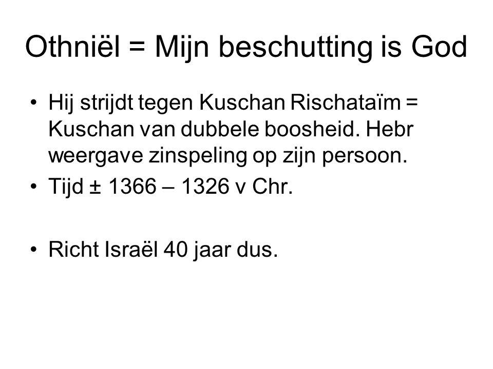 Othniël = Mijn beschutting is God Hij strijdt tegen Kuschan Rischataïm = Kuschan van dubbele boosheid. Hebr weergave zinspeling op zijn persoon. Tijd