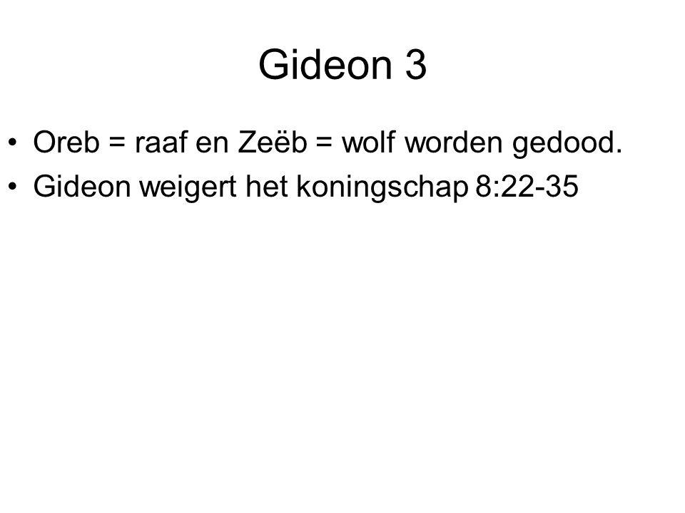 Gideon 3 Oreb = raaf en Zeëb = wolf worden gedood. Gideon weigert het koningschap 8:22-35