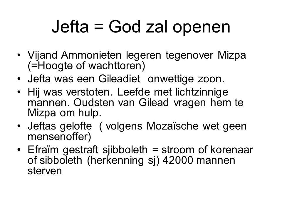 Jefta = God zal openen Vijand Ammonieten legeren tegenover Mizpa (=Hoogte of wachttoren) Jefta was een Gileadiet onwettige zoon. Hij was verstoten. Le