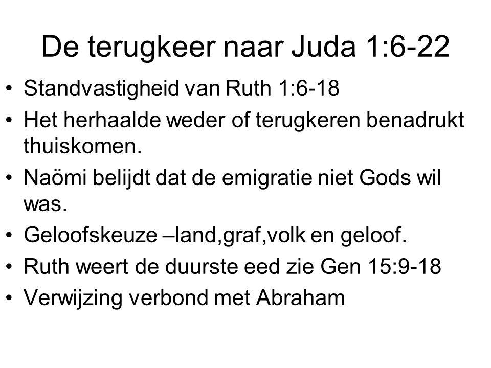 De terugkeer naar Juda 1:6-22 Standvastigheid van Ruth 1:6-18 Het herhaalde weder of terugkeren benadrukt thuiskomen. Naömi belijdt dat de emigratie n