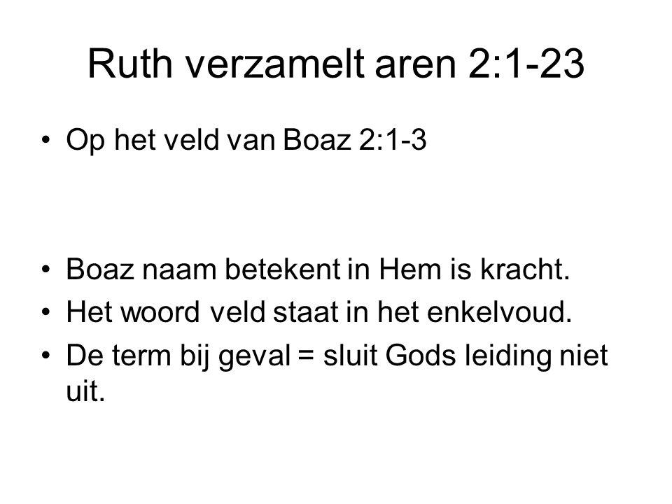 Ruth verzamelt aren 2:1-23 Op het veld van Boaz 2:1-3 Boaz naam betekent in Hem is kracht. Het woord veld staat in het enkelvoud. De term bij geval =