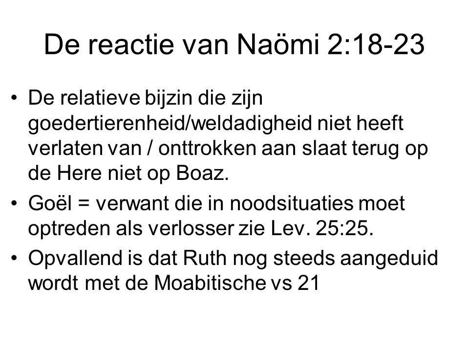 De reactie van Naömi 2:18-23 De relatieve bijzin die zijn goedertierenheid/weldadigheid niet heeft verlaten van / onttrokken aan slaat terug op de Her