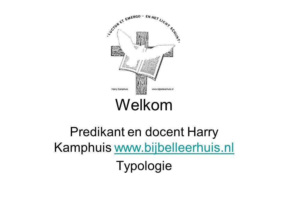 Welkom Predikant en docent Harry Kamphuis www.bijbelleerhuis.nlwww.bijbelleerhuis.nl Typologie