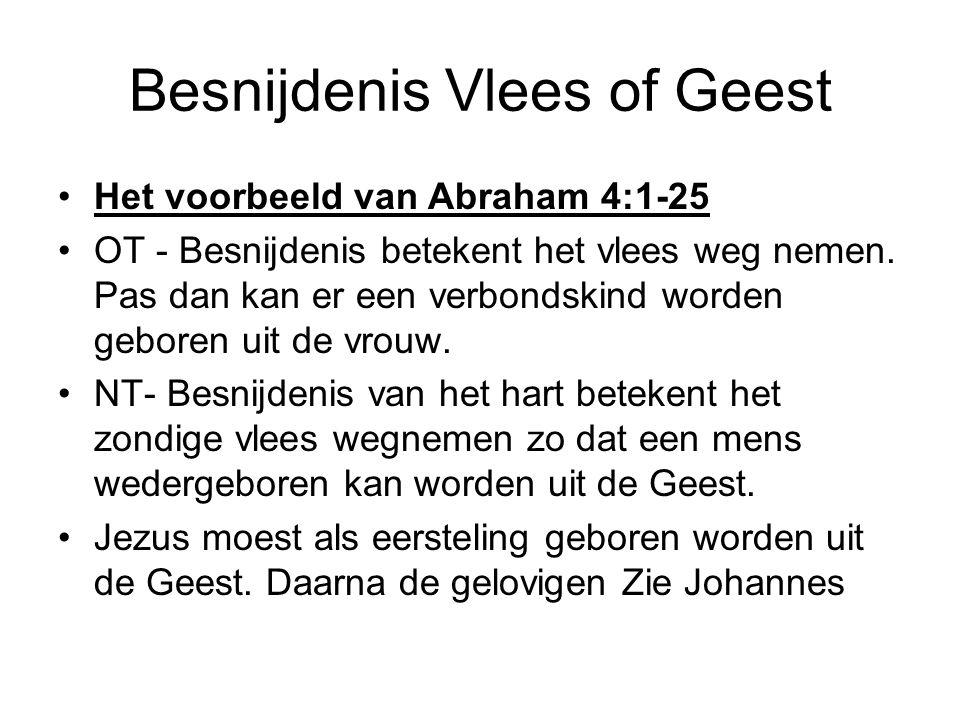 Besnijdenis Vlees of Geest Het voorbeeld van Abraham 4:1-25 OT - Besnijdenis betekent het vlees weg nemen. Pas dan kan er een verbondskind worden gebo