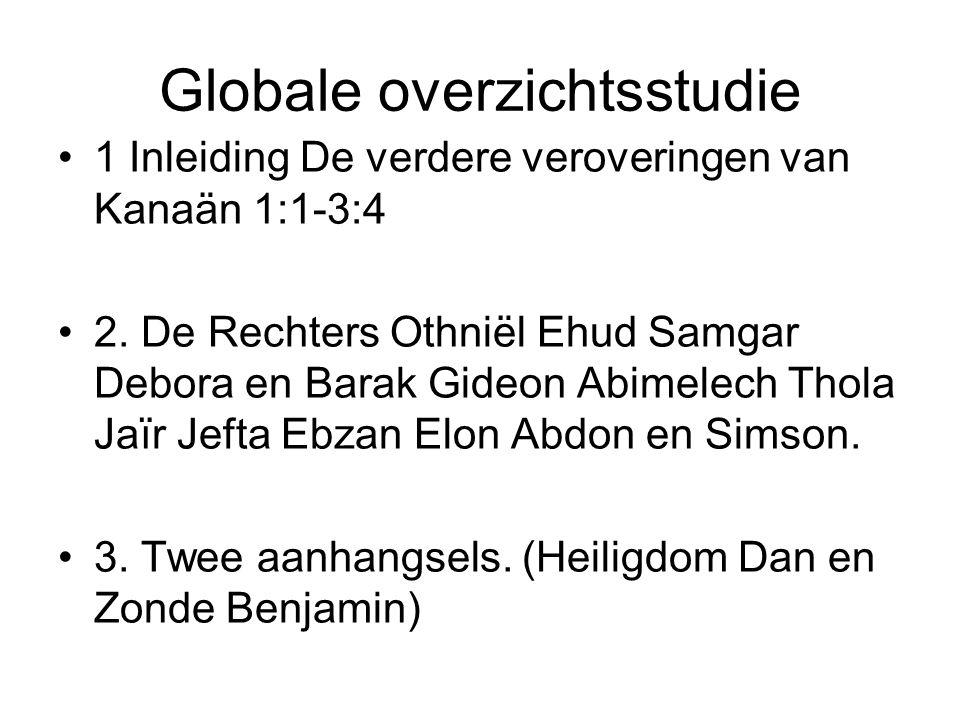 Globale overzichtsstudie 1 Inleiding De verdere veroveringen van Kanaän 1:1-3:4 2. De Rechters Othniël Ehud Samgar Debora en Barak Gideon Abimelech Th