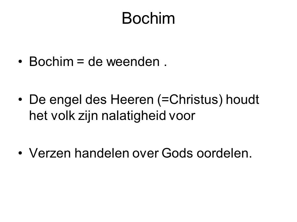 Bochim Bochim = de weenden. De engel des Heeren (=Christus) houdt het volk zijn nalatigheid voor Verzen handelen over Gods oordelen.