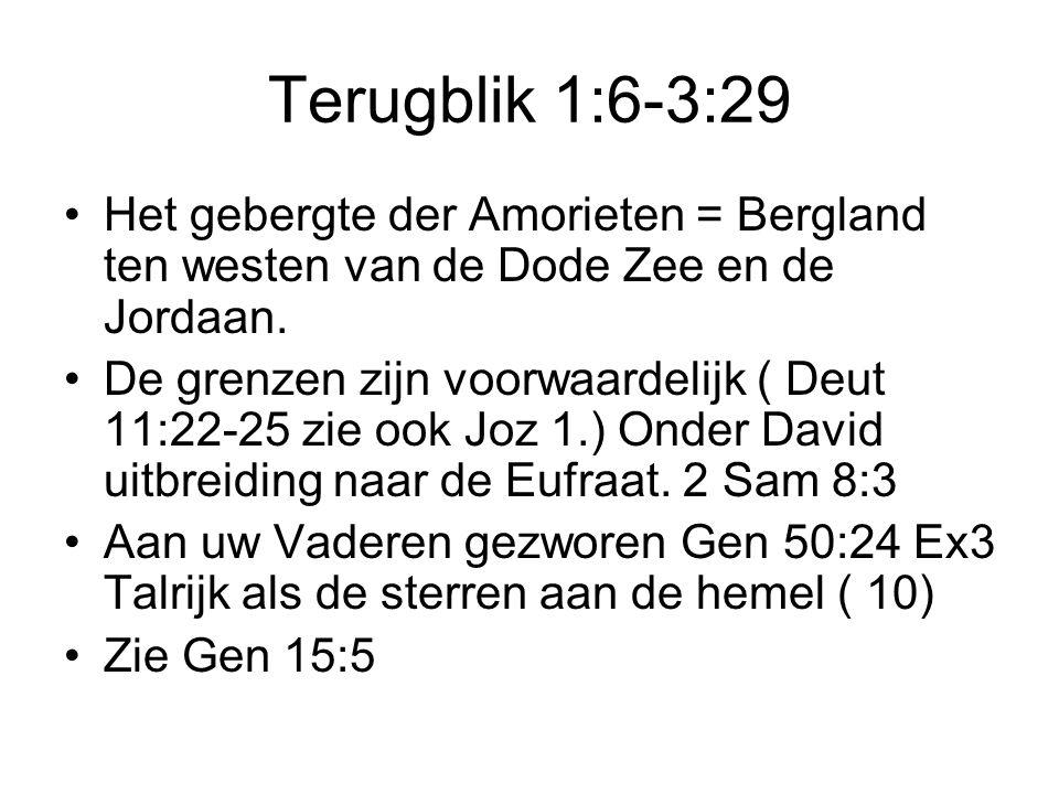 Terugblik 1:6-3:29 Het gebergte der Amorieten = Bergland ten westen van de Dode Zee en de Jordaan. De grenzen zijn voorwaardelijk ( Deut 11:22-25 zie