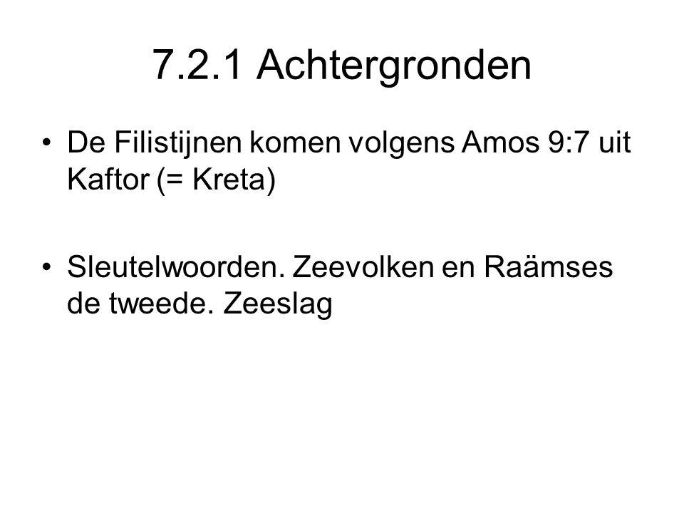 7.2.1 Achtergronden De Filistijnen komen volgens Amos 9:7 uit Kaftor (= Kreta) Sleutelwoorden. Zeevolken en Raämses de tweede. Zeeslag