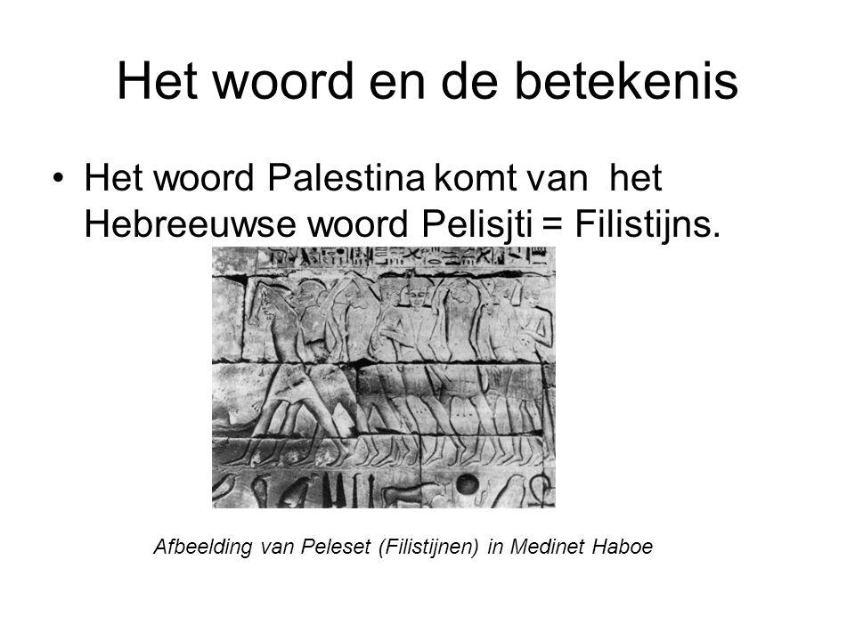 Het woord en de betekenis Het woord Palestina komt van het Hebreeuwse woord Pelisjti = Filistijns. Afbeelding van Peleset (Filistijnen) in Medinet Hab